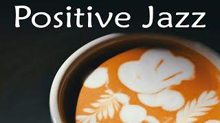 Positive Bossa Jazz - Relaxing Bossa Nova Jazz Music - Good Morning Coffee Music to Start The Day