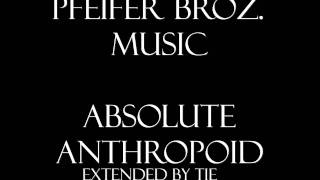 Pfeifer Broz. Music - Absolute Anthropoid [Extended]