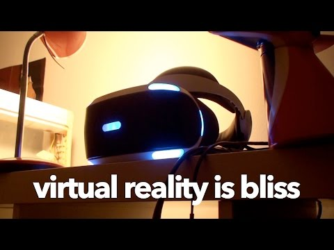 Virtual Reality is Bliss