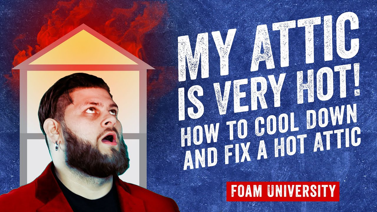 My Attic is Very Hot How to Cool Down and Fix a Hot Attic   Foam University