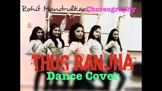 THUG RANJHA | AKASA | DANCE COVER | CHOREOGRAPHY BY - ROHIT MANDRULKAR