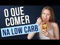 O que Comer na Dieta Low Carb?