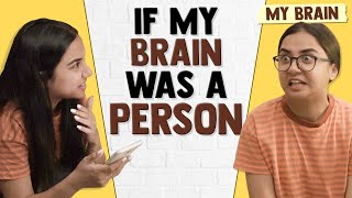 If My Brain Was A Person | MostlySane
