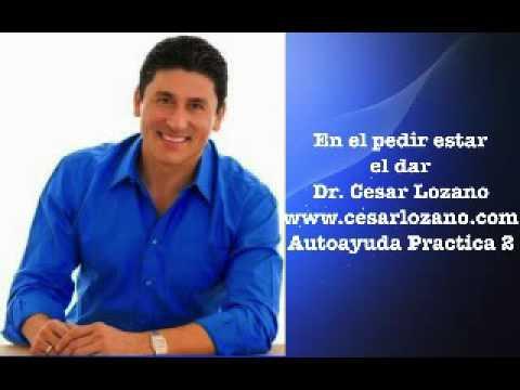 En el pedir esta el dar-Dr. Cesar Lozano