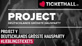 Project Y - Deutschlands größte Hausparty - Lieblingstickets auf Tickethall.de!