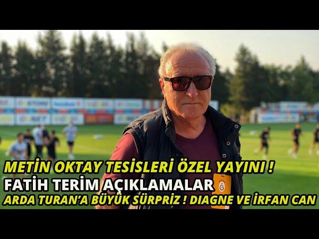 Metin Oktay Tesisleri Yayın! Arda Turan'a büyük sürpriz! İrfan Can, Diagne, Fatih Terim Açıklamalar