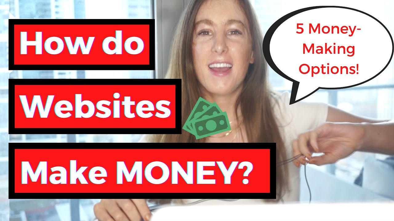 How do Websites Make Money? 5 Ways & How to Set Your Site Up to Make the Most? Possible
