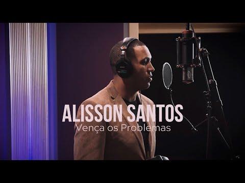 Alisson Santos – Vença os Problemas (Letra)