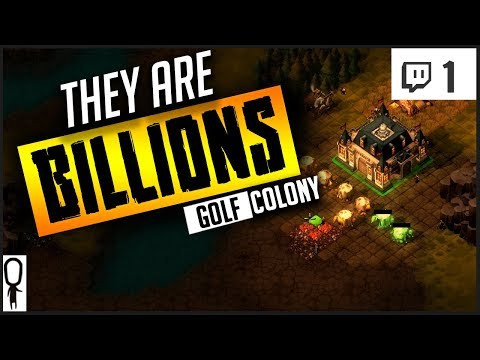 THIS IS THE COLONY TO WATCH - THEY ARE BILLIONS Gameplay Part  1 - COLONY GOLF - Let's Play [Twitch]