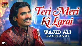 Wajid ali baghdadi | teri meri ki laraye (official video) subscribe our channel: http://bit.ly/thar-productionpak ♪♪audio available across all leading digita...