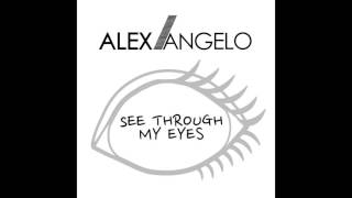 "Alex Angelo - ""See Through My Eyes"" OFFICIAL VERSION"