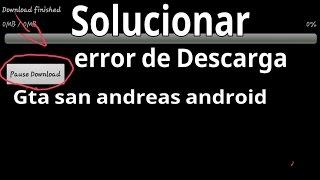 Como solucionar el error de descarga del GTA San Andreas Android