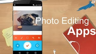 Top 10 Best Photo Editing Apps For Android 2015/2016