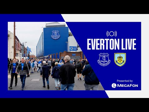 EVERTON V BURNLEY |  PRE-GAME SHOW LIVE FROM GOODISON PARK!