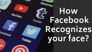 How Facebook Recognizes Faces? Privacy, Life Dependency & more!