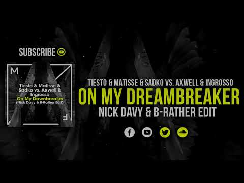 Axwell & Ingrosso vs. Tiesto & Matisse & Sadko - On My DawnBreaker (Nick Davy & B-Rather Edit)