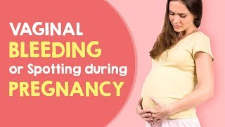 Vaginal Bleeding or Spotting During Pregnancy