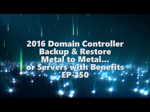 Server 2016 DC controller bare metal backup and restore or Servers with benefits - EP-150