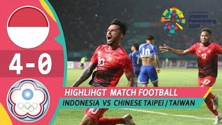 INDONESIA vs CHINESE TAIPEI 4 0 FULL GOAL and HIGHLIGHTS Asian Games 2018