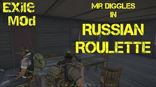 Exile Mod - Russian Roulette with Mr Diggles