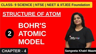 BOHR'S ATOMIC MODEL,STRUCTURE OF ATOM