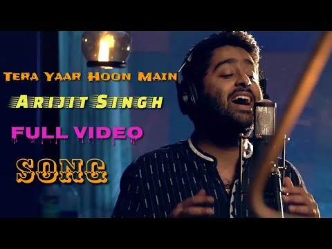 Tera Yaar Hoon Main | Arijit Singh | Sonu Ke Titu Ki Sweety | Full Video | Live | 2018 Mp3