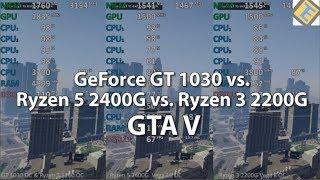GTA V Ryzen 3 2200G vs Ryzen 5 2400G vs GeForce GT 1030