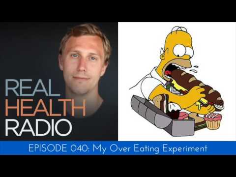 Real Health Radio 040: My Over Eating Experiment