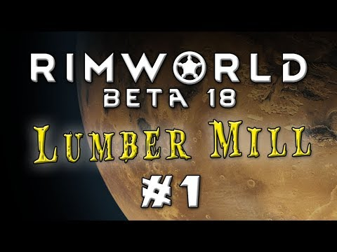 Let's Play: Rimworld Beta 18 - The Lumber Mill - Episode 1