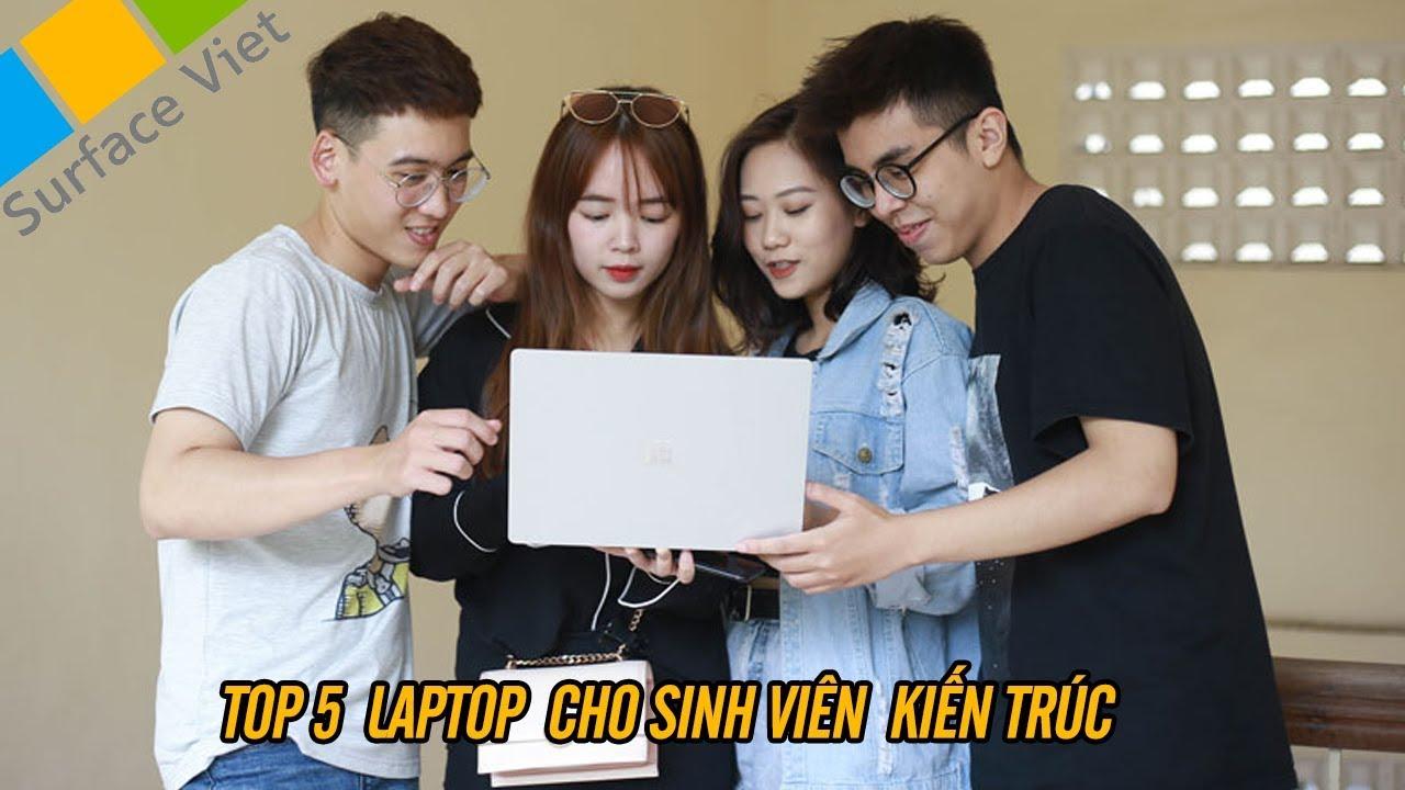 Top 5 chiếc laptop nên sở hữu đối với những sinh viên khối ngành kiến trúc