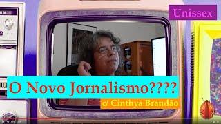 """Unissex """"O Novo Jornalismo"""" c/ Cinthya Brandão"""