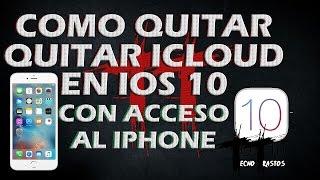 QUITAR ICLOUD DE IOS 10   CON ACCESO AL  MENU DEL IPHONE