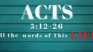 Acts 5:11-26 All The Words of This Life