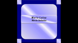 """Maria Luisa""- Marcia Sinfonica - G. Lanaro"