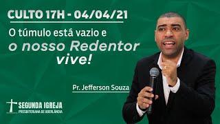 Culto de Celebração - 04/04/2021 - 17h - Pr. Jefferson Souza - O túmulo está vazio e o Redentor Vive