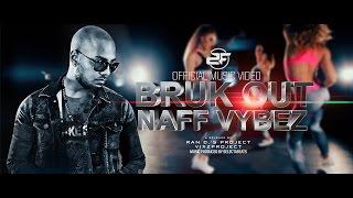 BRUK OUT - NAFF VYBEZ | 2FAMOUSCRW (OFFICIAL MUSICVID) Prod.Slctbts