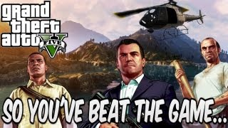 So You've Beat the Game... GTA V