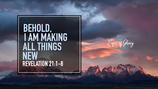 BEHOLD, I AM MAKING ALL THINGS NEW