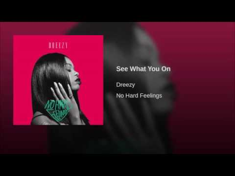 Dreezy - See what you on (No hard feelings)