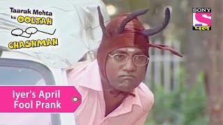 Your Favorite Character | Iyer's April Fool Prank | Taarak Mehta Ka Ooltah Chashmah