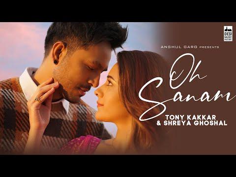 OH SANAM - Tony Kakkar & Shreya Ghoshal | Hiba Nawab | Anshul Garg | Satti Dhillon | Hindi Song 2021