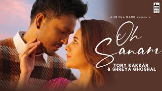 OH SANAM - Tony Kakkar & Shreya Ghoshal | Hiba Nawab | Anshul Garg | Satti Dhillon | Hindi Song 2021