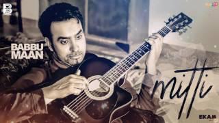 Mitti - Babbu Maan  [Full Audio] | Ekam - Son of Soil | Latest Punjabi Songs Collections