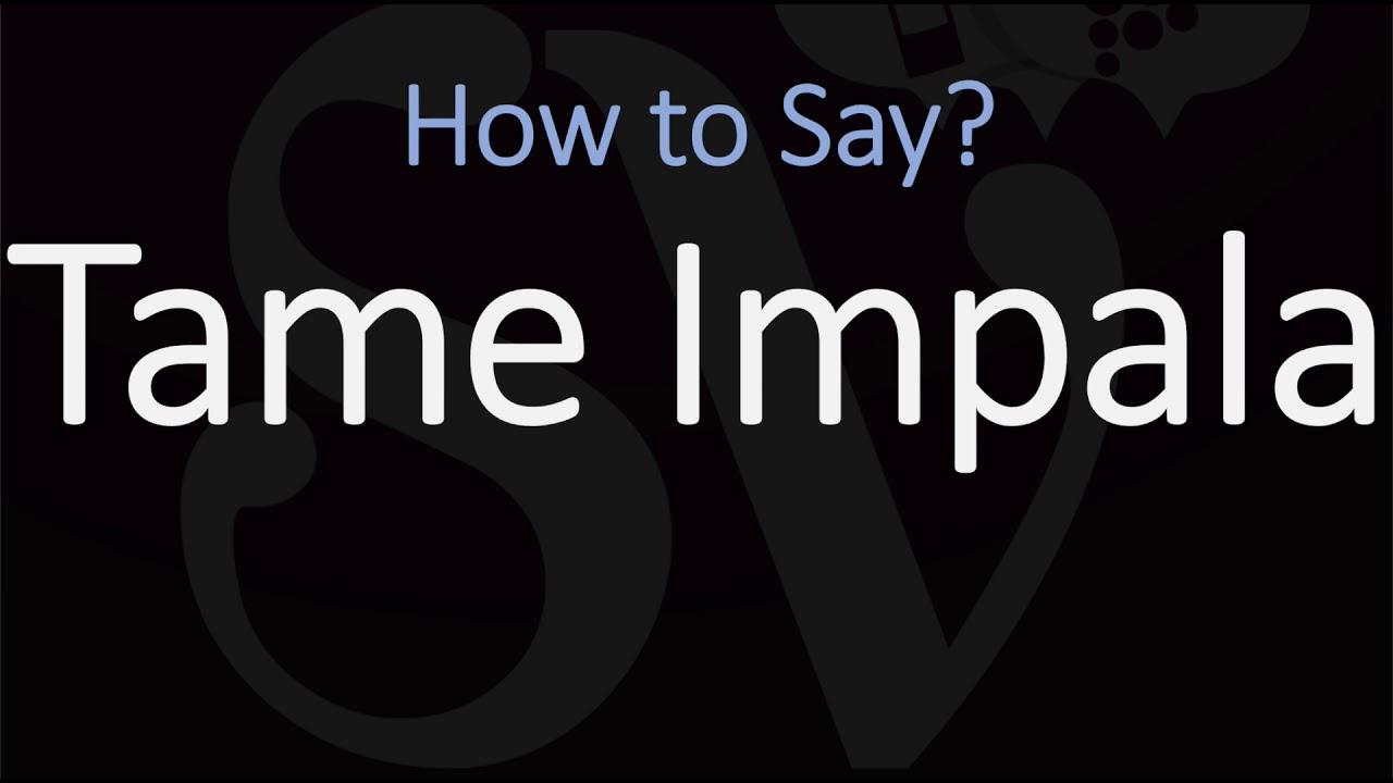 How to Pronounce Tame Impala? (CORRECTLY)