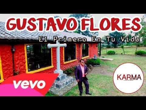 Gustavo Flores - El Primero En Tu Vida (Video Oficial 4k)