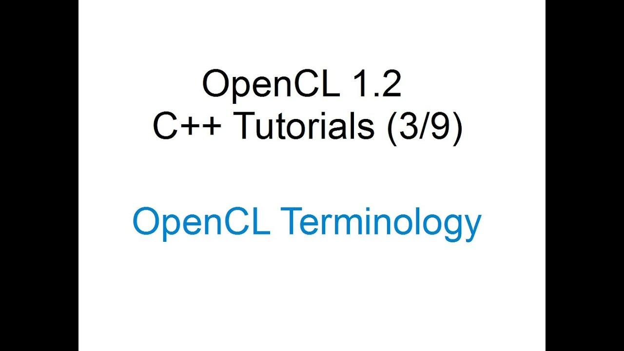 [OpenCL 1 2 C++ Tutorials 3/9] - OpenCL Terminology