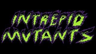 Intrepid Mutants - Revenge of The Killer Oompa Loompas
