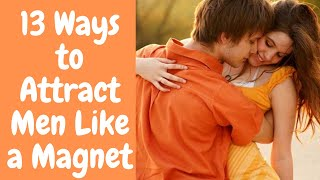 13 Ways to Attract Men Like a Magnet - How to Attract a Man With Law of Attraction