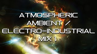Atmospheric Ambient / Electro-Industrial Mix 1