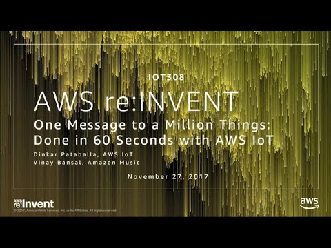 AWS re:invent 2017: One Message to a Million Things - Done in 60 seconds with AWS Io (IOT308)
